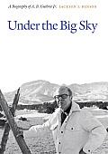 Under the Big Sky: A Biography of A. B. Guthrie Jr.