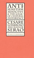 Antisemitism Misogyny & the Logic of Cultural Difference Cesare Lombroso & Matilde Serao