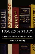 Houses of Study A Jewish Woman Among Books