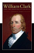 William Clark & The Shaping Of The West
