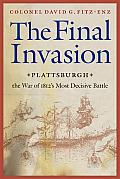 Final Invasion: Plattsburgh, the War of 1812's Most Decisive Battle