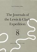 Journals of the Lewis & Clark Expedition Volume 8 Journals of the Lewis & Clark Expedition Volume 8 June 10 September 26 1806 June 10 Sept