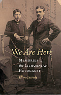 We Are Here Memories of the Lithuanian Holocaust