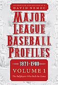 Major League Baseball Profiles, 1871-1900, Volume 1, 1: The Ballplayers Who Built the Game