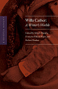Cather Studies, Volume 8: Willa Cather: A Writer's Worlds