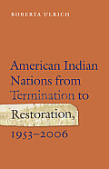 American Indian Nations from Termination to Restoration 1953 2006