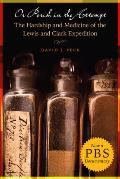 Or Perish in the Attempt: The Hardship and Medicine of the Lewis and Clark Expedition