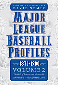 Major League Baseball Profiles, 1871-1900, Volume 2, 2: The Hall of Famers and Memorable Personalities Who Shaped the Game