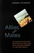 Allies and Mates: An American Soldier with the Australians and New Zealanders in Vietnam, 1966 67