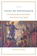 Tears of Repentance: Christian Indian Identity and Community in Colonial Southern New England