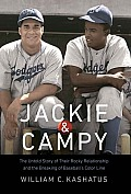 Jackie & Campy The Untold Story of Their Rocky Relationship & the Breaking of Baseballs Color Line