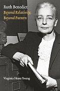 Ruth Benedict: Beyond Relativity, Beyond Pattern