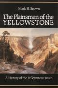 Plainsmen Of Yellowstone A History Of The Yellowstone Basin