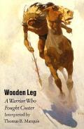 Wooden Leg A Warrior Who Fought Custer