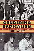 Gendering Radicalism: Women and Communism in Twentieth-Century California