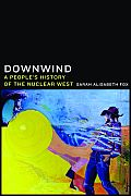 Downwind A Peoples History of the Nuclear West