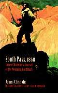 South Pass, 1868: James Chisholm's Journal of the Wyoming Gold Rush
