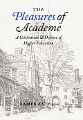 Pleasures of Academe A Celebration & Defense of Higher Education