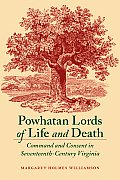 Powhatan Lords of Life and Death: Command and Consent in Seventeenth-Century Virginia