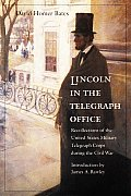 Lincoln in the Telegraph Office Recollections of the United States Military Telegraph Corps During the Civil War