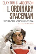 Ordinary Spaceman From Boyhood Dreams to Astronaut