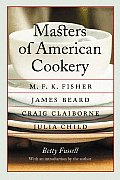Masters of American Cookery: M. F. K. Fisher, James Beard, Craig Claiborne, Julia Child