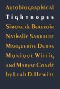 Autobiographical Tightropes: Simone de Beauvoir, Nathalie Sarraute, Marguerite Duras, Monique Wittig, and Maryse Cond?