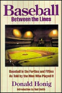 Baseball Between the Lines Baseball in the Forties & Fifties as Told by the Men Who Played It