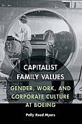 Capitalist Family Values Gender Work & Corporate Culture at Boeing