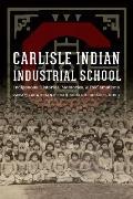 Carlisle Indian Industrial School: Indigenous Histories, Memories, and Reclamations