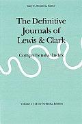 Definitive Journals of Lewis & Clark Volume 13 Comprehensive Index