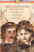 Custer Story The Life & Intimate Letters of General George A Custer & His Wife Elizabeth