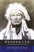 Wooden Leg A Warrior Who Fought Custer Second Edition