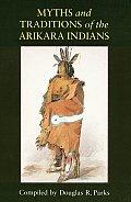 Myths & Traditions of the Arikara Indians Myths & Traditions of the Arikara Indians