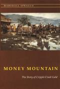 Money Mountain: The Story of Cripple Creek Gold