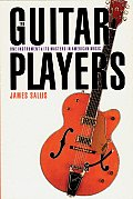 Guitar Players One Instrument & Its Masters in American Music