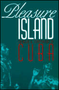 Pleasure Island Tourism & Temptation in Cuba