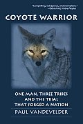 Coyote Warrior One Man Three Tribes & the Trial That Forged a Nation