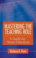 Mastering the Teaching Role: A Guide for the Nurse Educators