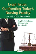 Contemporary Legal Issues Confronting Todays Nursing Faculty A Case Study Approach