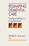 Reshaping Dementia Care: Practice and Policy in Long-Term Care