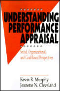 Understanding Performance Appraisal: Social, Organizational, and Goal-Based Perspectives