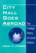 City Hall Goes Abroad: The Foreign Policy of Local Politics