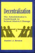 Decentralization: The Administrator's Guidebook to School District Change