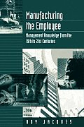 Manufacturing the Employee: Management Knowledge from the 19th to 21st Centuries
