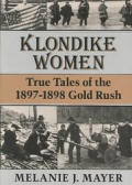 Klondike Women: True Tales of the 1897-1898 Gold Rush