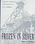 Frozen in Silver: Life & Frontier Photography of P. E. Larson