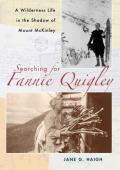 Searching for Fannie Quigley A Wilderness Life in the Shadow of Mount McKinley