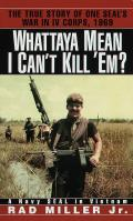 Whattaya Mean I Cant Kill Em A Navy SEAL in Vietnam