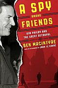 Spy Among Friends Kim Philby & the Great Betrayal